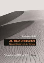Alfred Ehrhardt: Naturphilosoph mit der Kamera