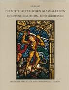 Die mittelalterlichen Glasmalerein in Oppenheim, Rhein- und Südhessen