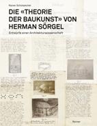 Die »Theorie der Baukunst« von Herman Sörgel