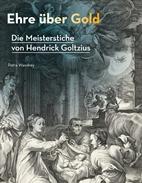 Ehre über Gold — Die Meisterstiche von Hendrick Goltzius
