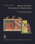 Jüdisch-christliche Buchmalerei im Spätmittelalter